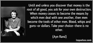 Ayn Rand Meme - until and unless you discover that money is the root of all good