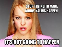 Mindy Meme - stop trying to make mindy kaling happen it s not going to happen