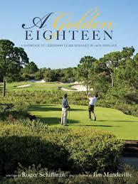 a golden eighteen a showcase of legendary clubs designed by jack