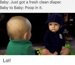Diaper Meme - baby just got a fresh clean diaper baby to baby poop in it lol