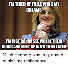 Mitch Hedberg Memes - used to be dead i still am but i used to be too made on imngur