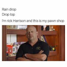 Rick Harrison Meme - dopl3r com memes rain drop drop top im rick harrison and this is