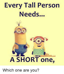 Short Memes - every tall person needs a short one which one are you meme on
