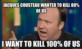 Jacques Meme - jacques cousteau wanted to kill 80 of us i want to kill 100 of