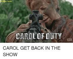 Walking Dead Carol Meme - tv series memes carol of duty the walking dead carol get back in the