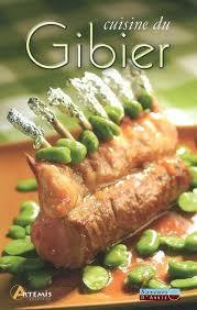 cuisine gibier livre la cuisine du gibier artemis artemis saveurs d