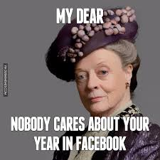 Nobody Cares Memes - my dear nobody cares about your year in facebook image dubai memes