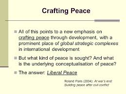 Liberal Peace The liberal peace thesis  democratic governments are more peaceful     both in internal
