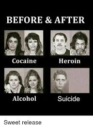 Heroin Meme - before after cocaine heroin suicide alcohol sweet release heroin