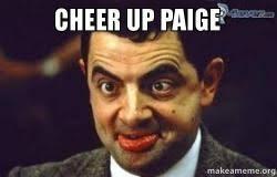 Paige Meme - cheer up paige make a meme