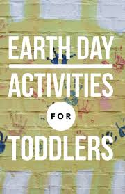 earth day activities for toddlers my kids guide