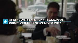 here u0027s what u0027s new on amazon prime video november 2017 digital