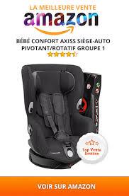 meilleur siege auto bebe bébé confort archives comparatif des meilleurs siège auto pivotant