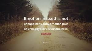 eckhart tolle quote u201cemotion in itself is not unhappiness only