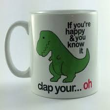 t rex happy and you it new if you re happy and you it dinosaur mug gift mug cup