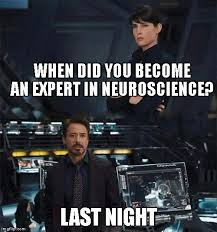 Neuroscience Meme - when did you become an expert imgflip