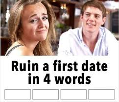 Meme Date - blank template ruin a first date in four words know your meme