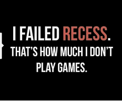 Play All The Games Meme - i failed recess that s how much i don t play games meme on me me