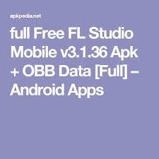 fl studio apk obb free fl studio mobile v3 1 36 apk obb data android