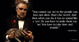 Gangsta Love Quotes by Godfather Quotes You Canot Say No To The People You Love Not Often