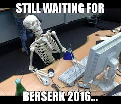 still waiting berserk know your meme