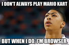 Anthony Davis Memes - i don t always play mario kart but when i do i m browser anthony