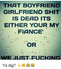 Fuck Ya Meme - that boyfriend girlfriend shit is dead its either your my fiance