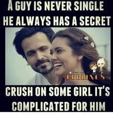 Secret Crush Meme - a guy is never single he always has a secret feeling ws feed in is