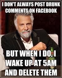 Facebook Post Meme - i don t always post drunk comments on facebook but when i do i