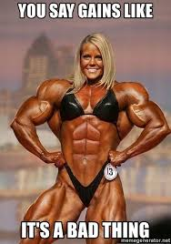 Muscle Woman Meme - you say gains like it s a bad thing muscle woman meme generator