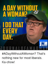 Mad Woman Meme - a day withoul a woman ido that every day ournalofamadman