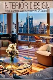 interior design for beginners amazon com interior design a true beginners guide to decorating on