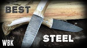 the best steel for knife making youtube