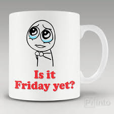 Meme Mug - funny novelty coffee mug cup is it friday yet geek meme free