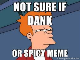 Not Sure If Meme Generator - not sure if dank or spicy meme spicy memes know your meme