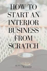how to start an interior design business from home 25 tips on how to get clients as an interior designer interiors