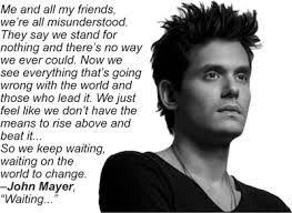Comfortable Lyrics John Mayer Waiting On The World To Change U2013 Being Uncomfortable