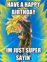 Dbz Gym Memes - have a happy birthday im just super sayin dragonball z quickmeme