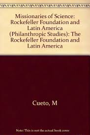 missionaries of science the rockefeller foundation and latin
