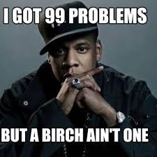 Got 99 Problems Meme - meme creator jay z meme generator at memecreator org