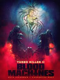 blood machines turbo killer 2 seth ickerman u2014 kickstarter