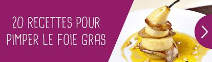 comment cuisiner le foie gras cru foie gras recette de foie gras nos recettes avec du foie gras