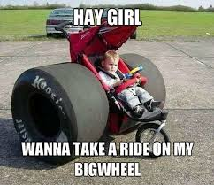 Dirt Racing Memes - that s a big wheel stroller hey lil girl want to go for a ride