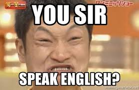 Speak English Meme - you sir speak english angry japanese man meme generator