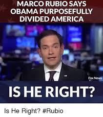 Rubio Meme - marco rubio says obama purposefully divided america fox news is he