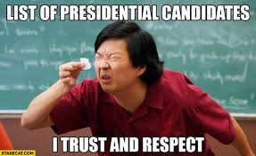 Presidential Memes - list of presidential candidates i trust and respect fine print