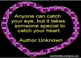 anyone can catch your eye but it takes someone special to catch