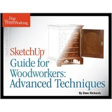 sketchup guide for woodworkers advanced techniques taunton