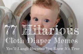 Cloth Diaper Meme - 77 hilarious cloth diaper memes you ll laugh because you know it s