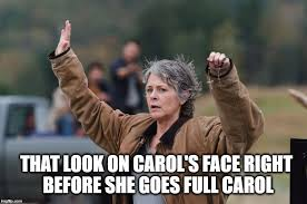 Carol Walking Dead Meme - carol kills imgflip